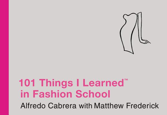 101 Things I Learned in Fashion School By Cabrera, Alfredo/ Frederick, Matthew (ILT)/ Forrest, Taylor (ILT)