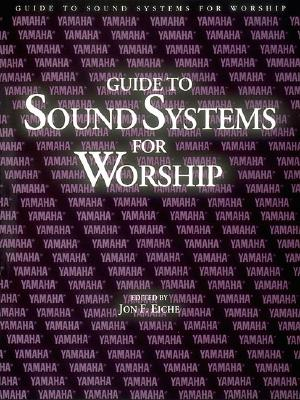 Guide to Sound Systems for Worship By Eiche, Jon F. (EDT)
