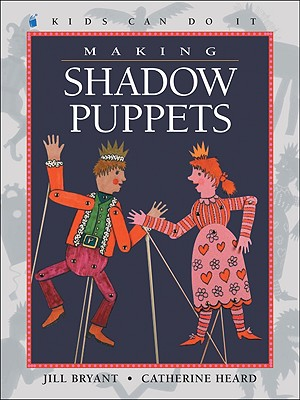 Making Shadow Puppets By Bryant, Jill/ Heard, Catherine/ Watson, Laura (ILT)