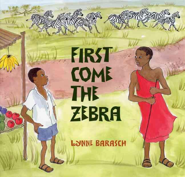 First Come the Zebra By Barasch, Lynne/ Barasch, Lynne (ILT)